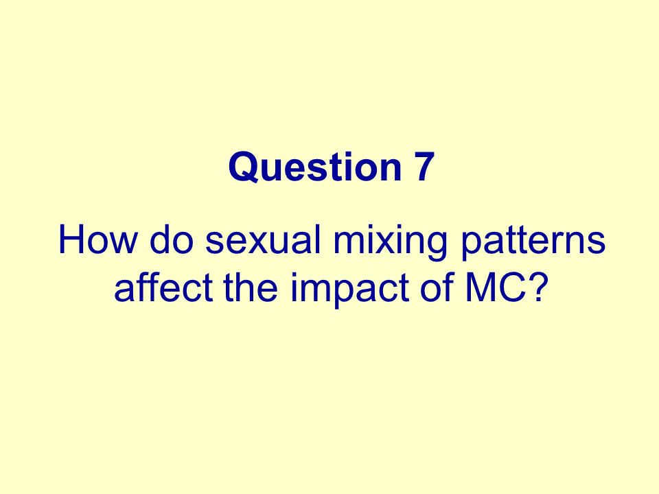 Question 7 How do sexual mixing patterns affect the impact of MC