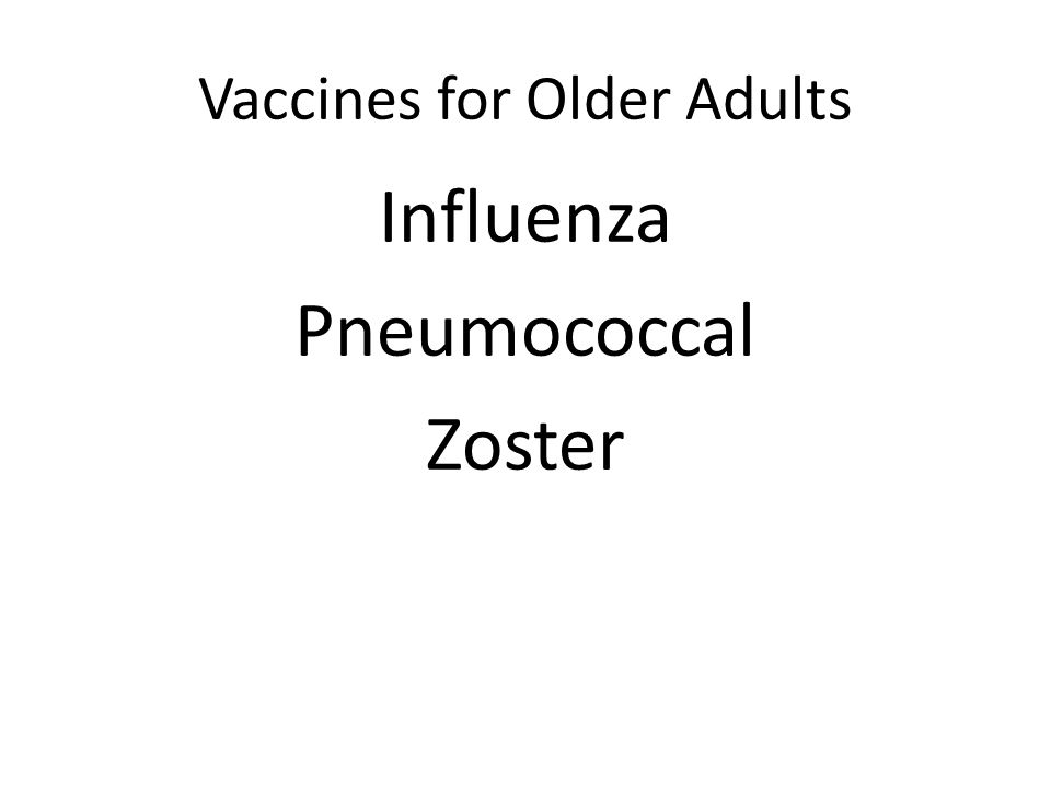 Vaccines for Older Adults Influenza Pneumococcal Zoster