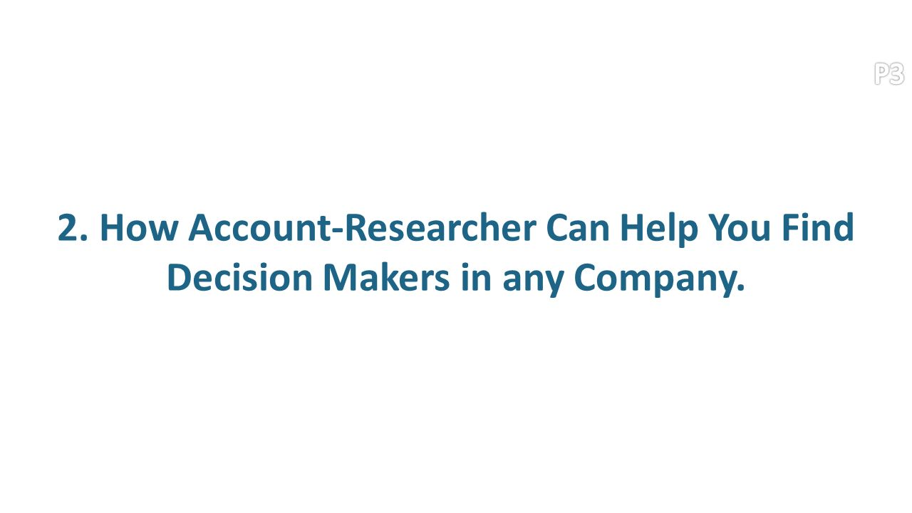 2. How Account-Researcher Can Help You Find Decision Makers in any Company.