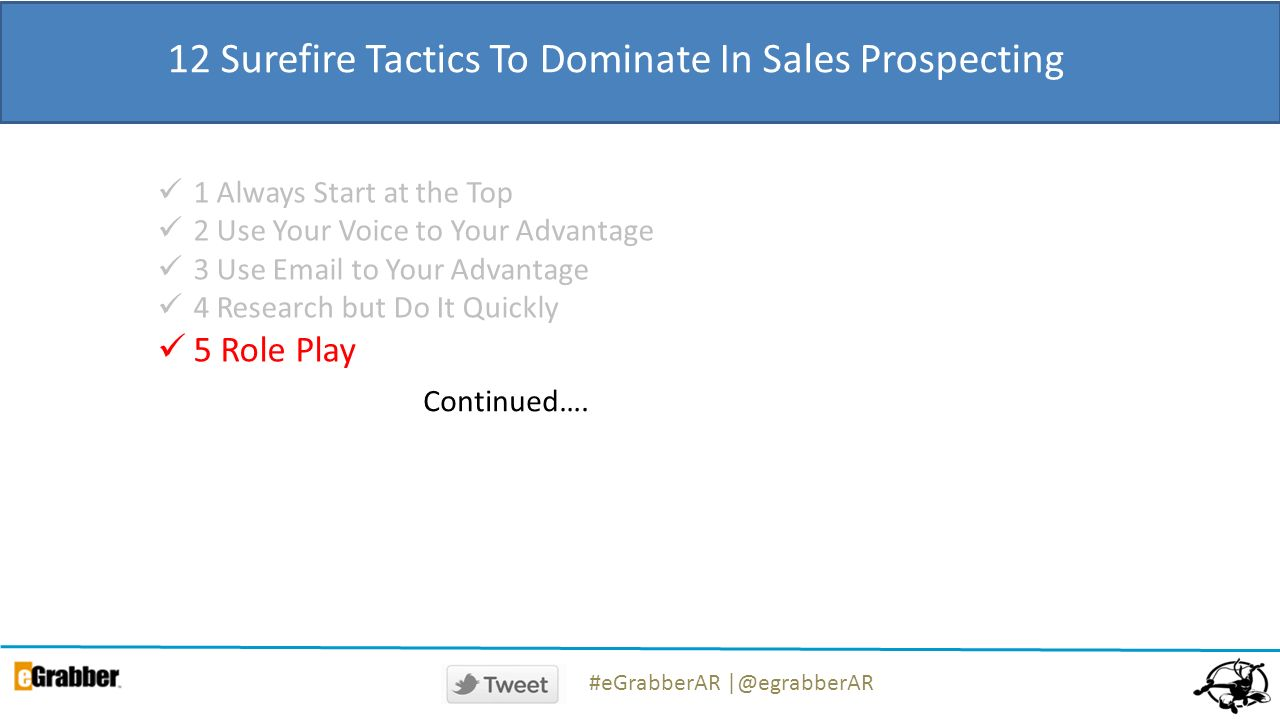 12 Surefire Tactics To Dominate In Sales Prospecting 1 Always Start at the Top 2 Use Your Voice to Your Advantage 3 Use  to Your Advantage 4 Research but Do It Quickly 5 Role Play Continued….