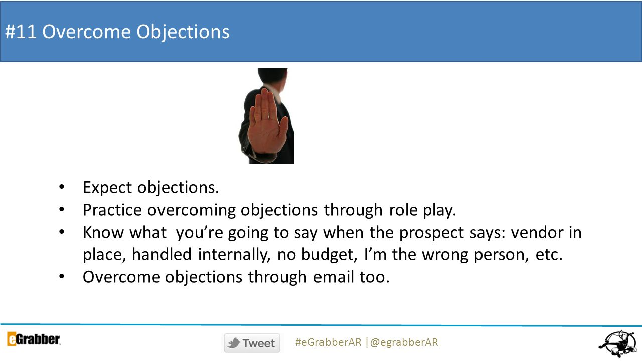 #11 Overcome Objections Expect objections. Practice overcoming objections through role play.