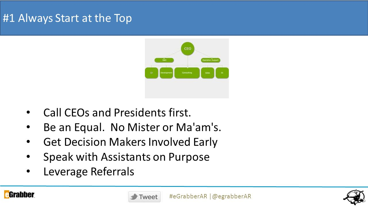 #1 Always Start at the Top Call CEOs and Presidents first.