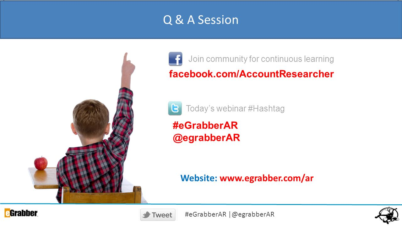 BACKNEXTHOME Q & A Session facebook.com/AccountResearcher Join community for continuous learning Todays webinar #Hashtag Website:   #eGrabberAR