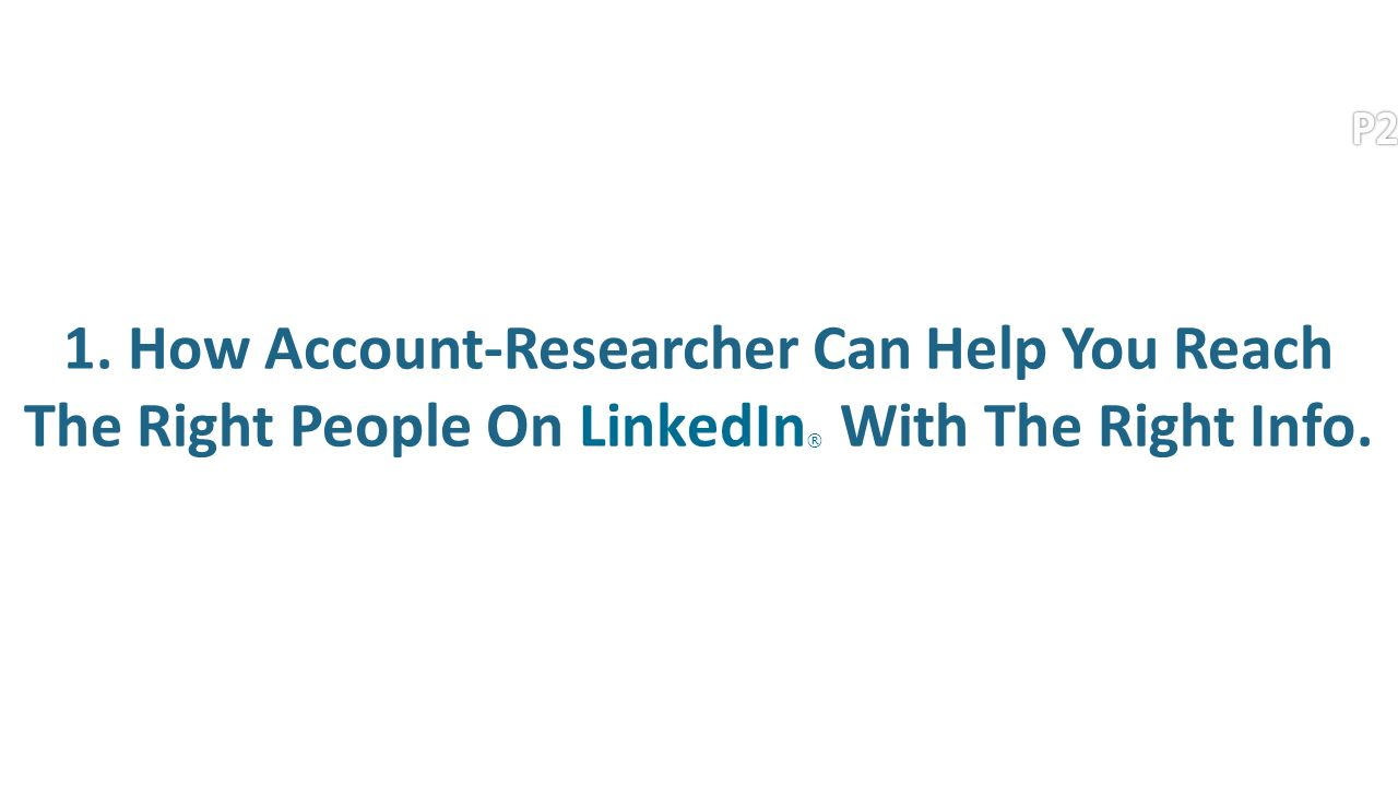 1. How Account-Researcher Can Help You Reach The Right People On LinkedIn ® With The Right Info.