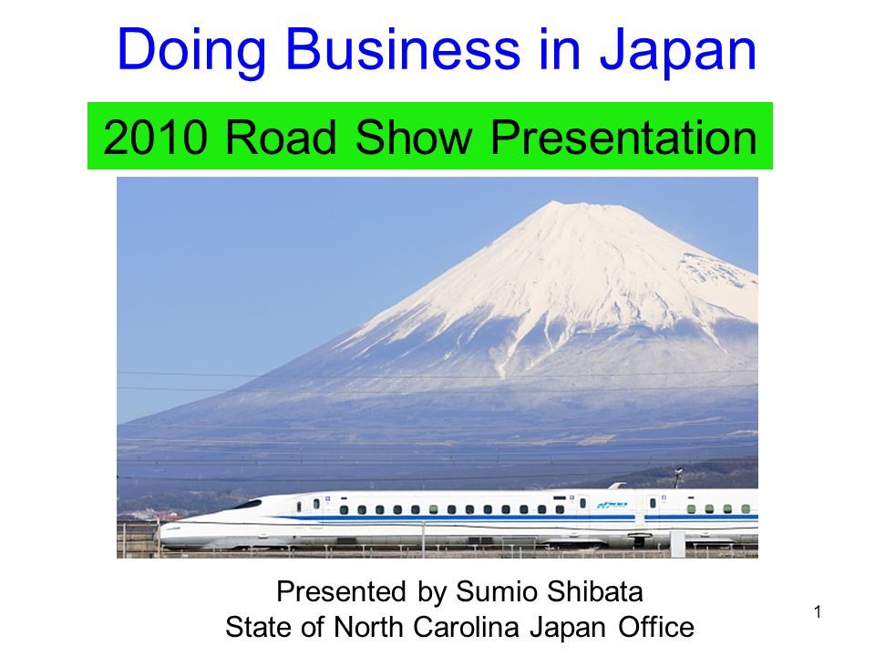 1 Doing Business in Japan 2010 Road Show Presentation Presented by Sumio Shibata State of North Carolina Japan Office