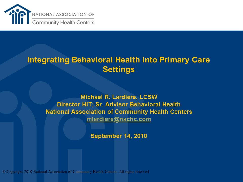 Integrating Behavioral Health into Primary Care Settings Michael R.