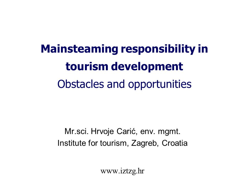 Mainsteaming responsibility in tourism development Obstacles and opportunities Mr.sci.