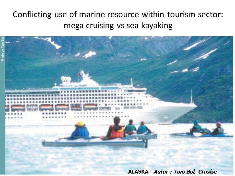Conflicting use of marine resource within tourism sector: mega cruising vs sea kayaking ALASKA Autor : Tom Bol, Crusise Controll