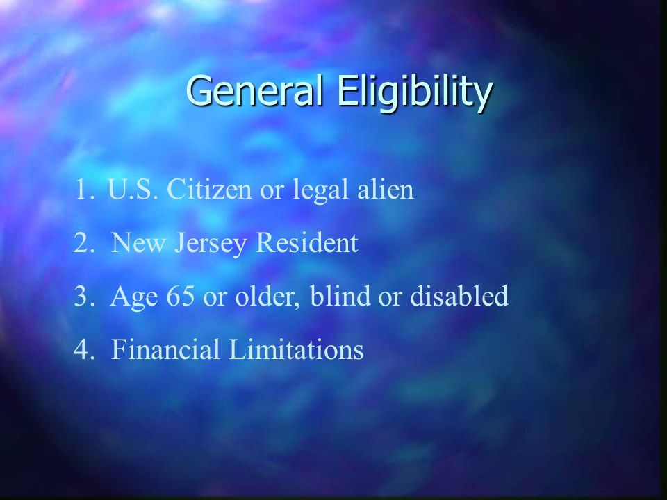 General Eligibility 1.U.S. Citizen or legal alien 2.