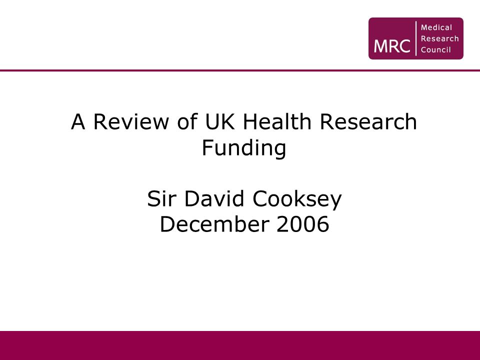 A Review of UK Health Research Funding Sir David Cooksey December 2006
