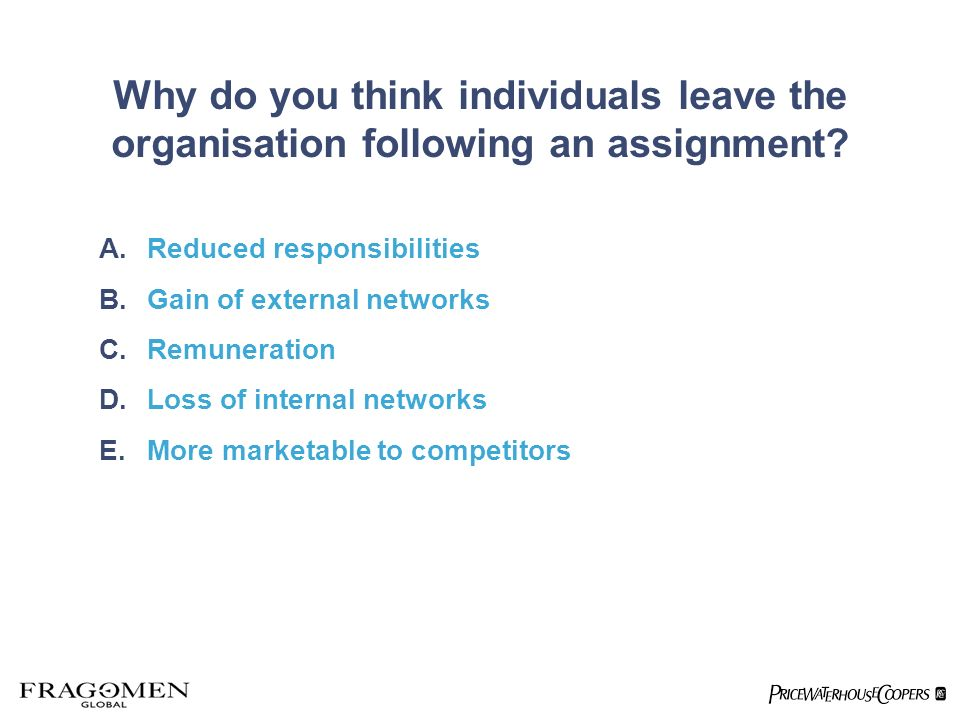 Why do you think individuals leave the organisation following an assignment.
