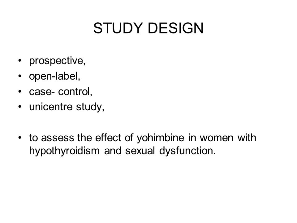 STUDY DESIGN prospective, open-label, case- control, unicentre study, to assess the effect of yohimbine in women with hypothyroidism and sexual dysfunction.