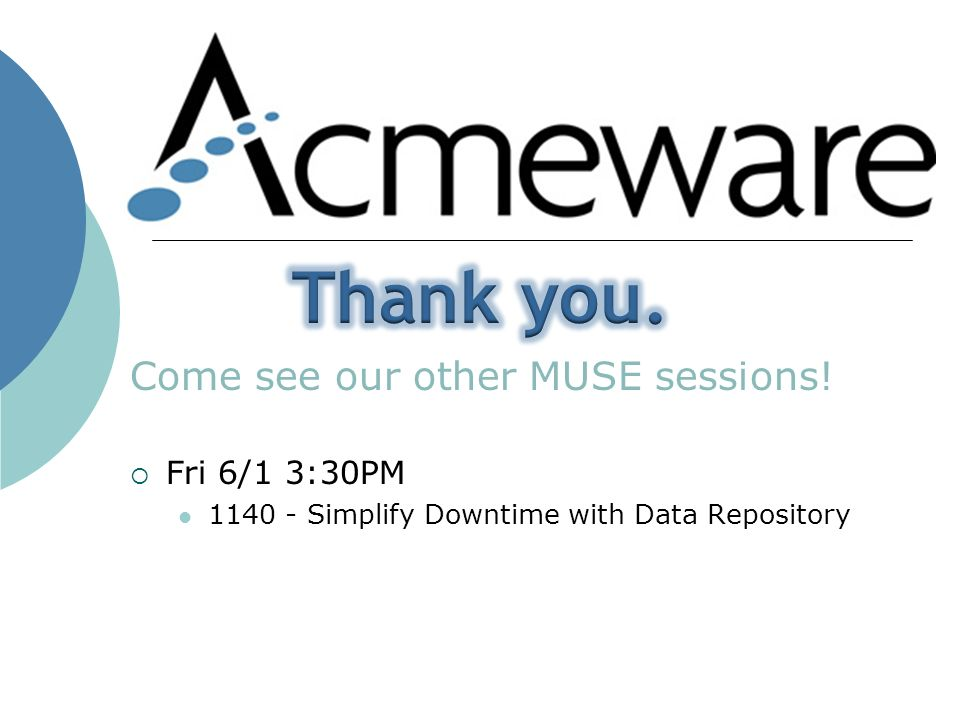 Come see our other MUSE sessions! Fri 6/1 3:30PM Simplify Downtime with Data Repository