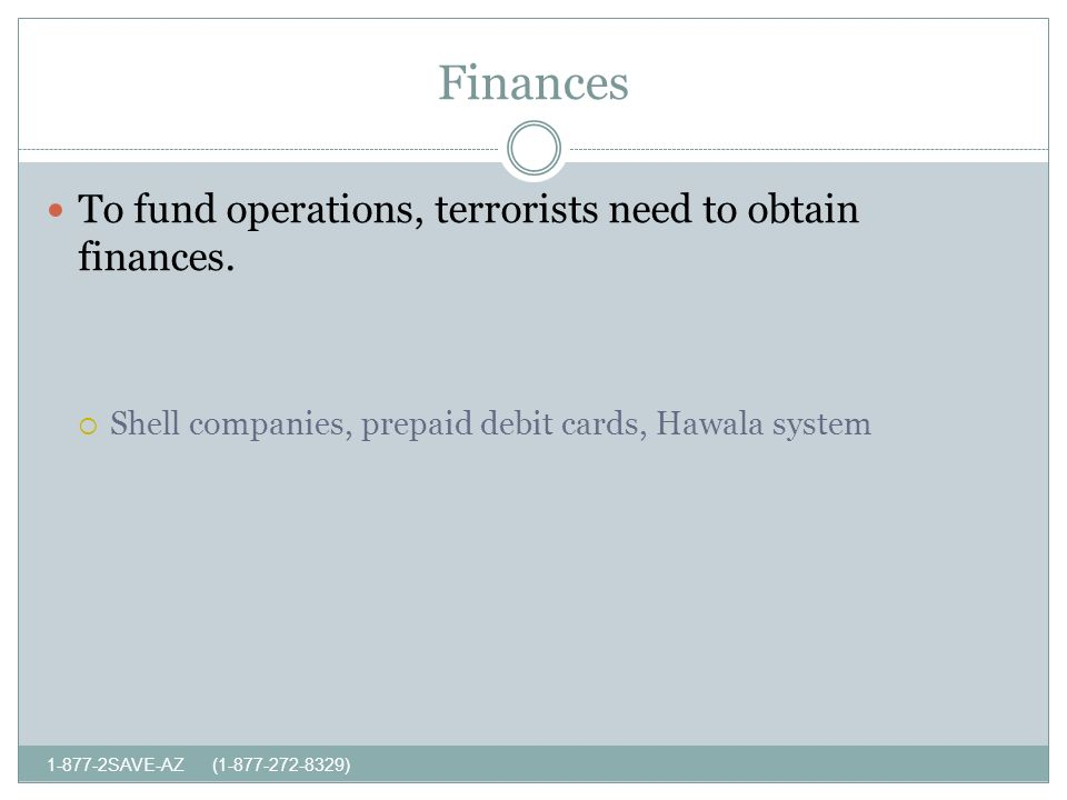 Finances SAVE-AZ ( ) To fund operations, terrorists need to obtain finances.
