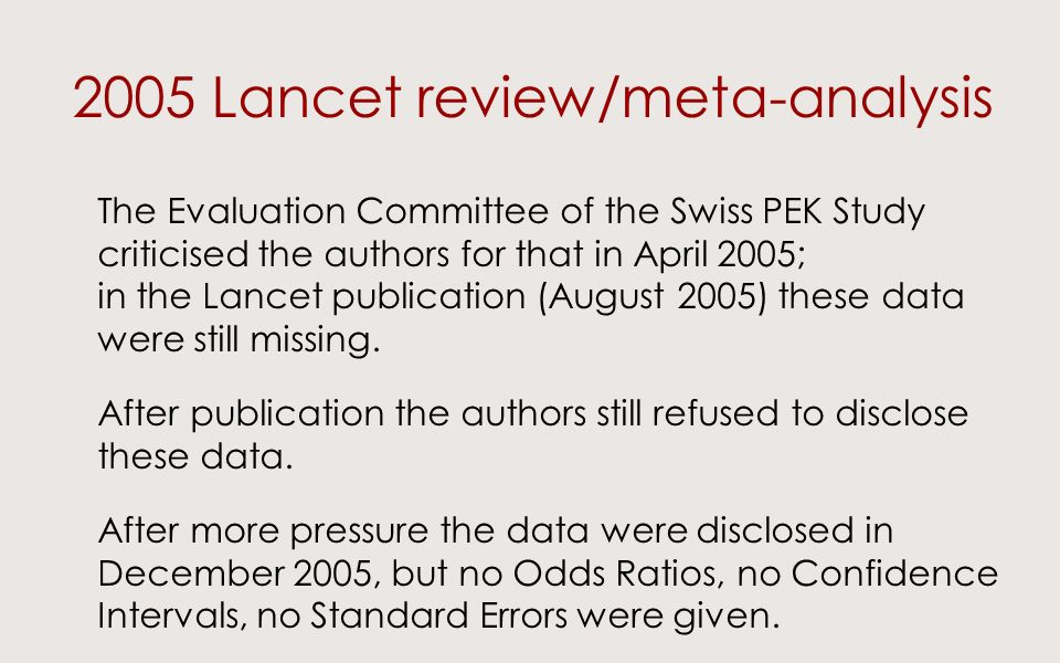 2005 Lancet review/meta-analysis The Evaluation Committee of the Swiss PEK Study criticised the authors for that in April 2005; in the Lancet publication (August 2005) these data were still missing.