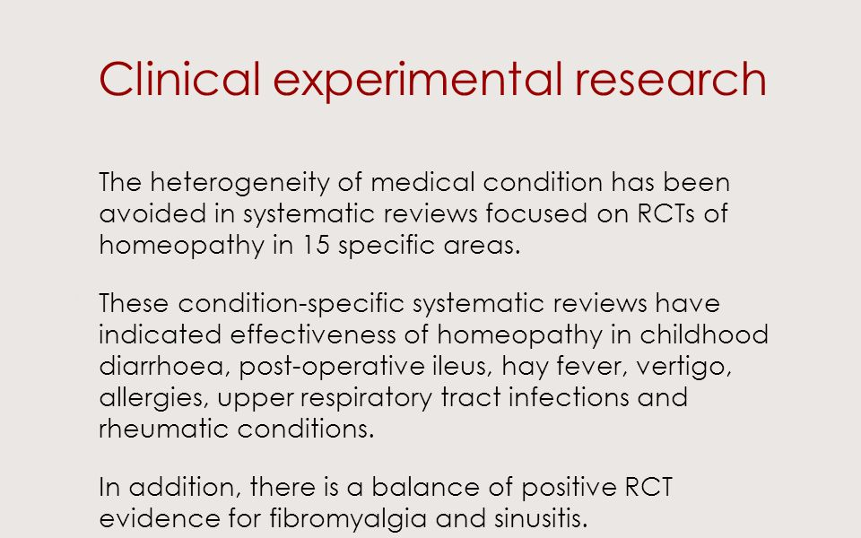 Clinical experimental research The heterogeneity of medical condition has been avoided in systematic reviews focused on RCTs of homeopathy in 15 specific areas.
