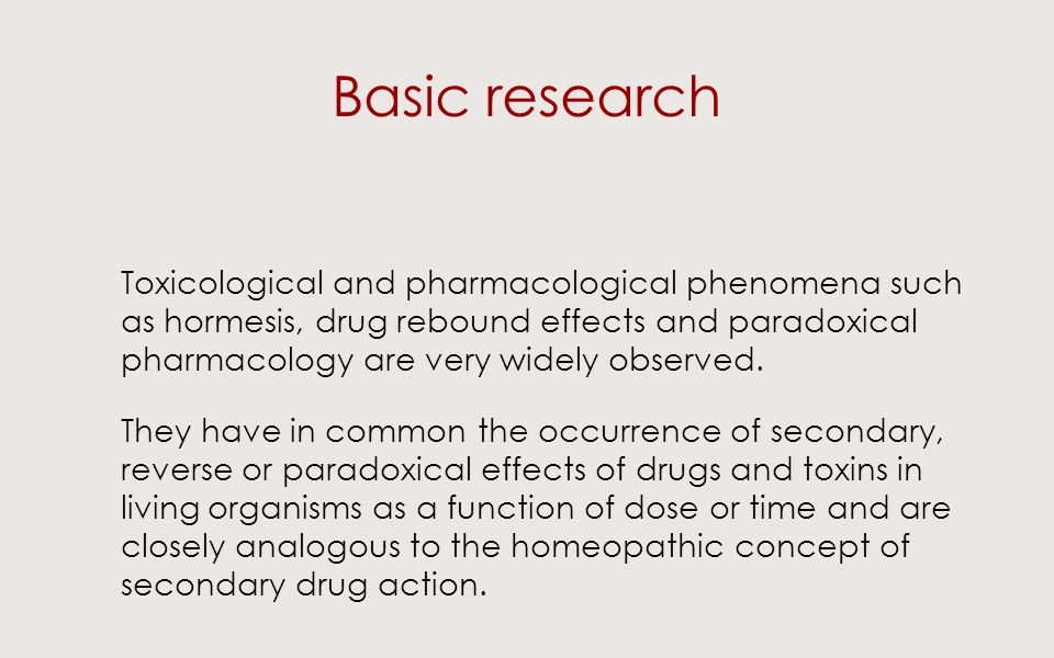 Basic research Toxicological and pharmacological phenomena such as hormesis, drug rebound effects and paradoxical pharmacology are very widely observed.