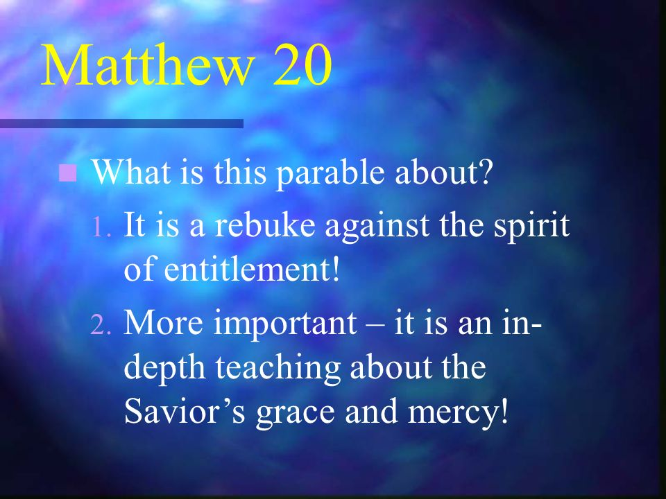 Matthew 20 What is this parable about. 1. It is a rebuke against the spirit of entitlement.