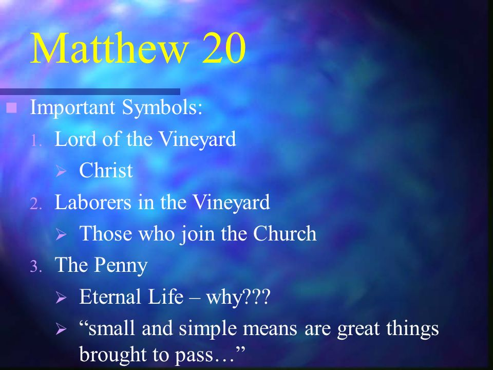Matthew 20 Important Symbols: 1. Lord of the Vineyard Christ 2.