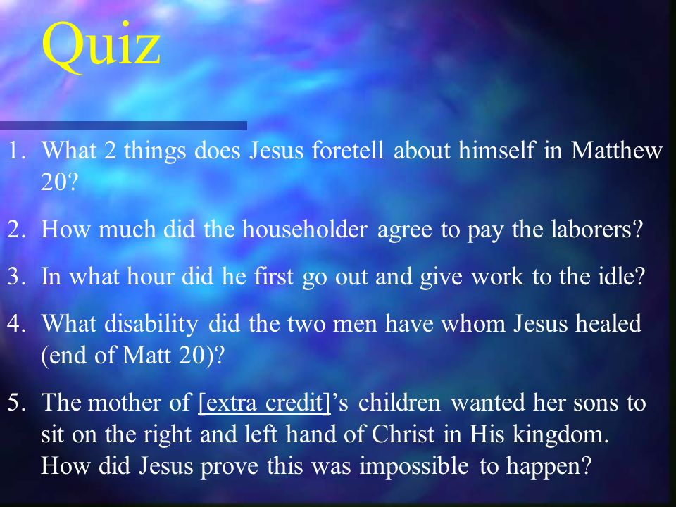 1.What 2 things does Jesus foretell about himself in Matthew 20.