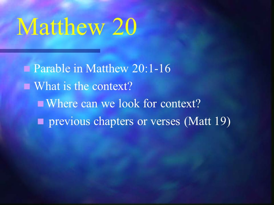 Matthew 20 Parable in Matthew 20:1-16 What is the context.