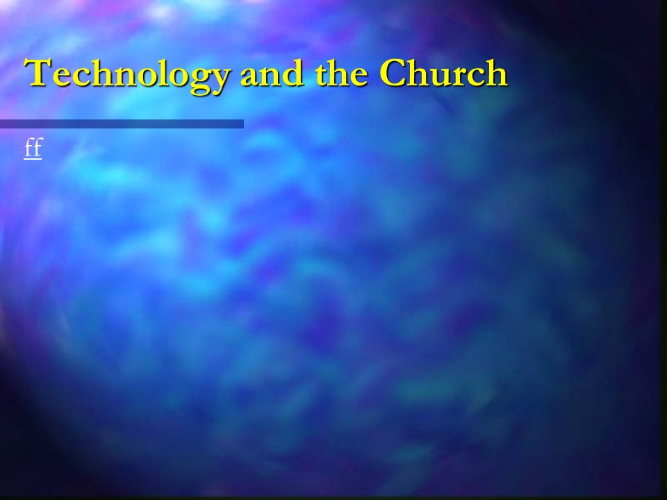Technology and the Church ff
