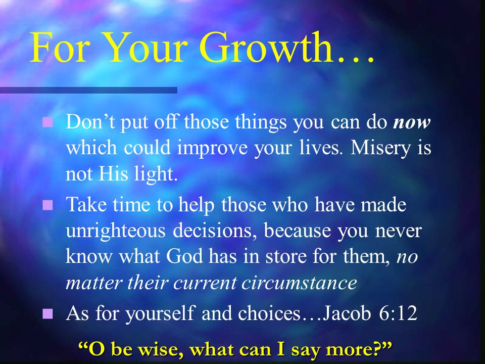 For Your Growth… Dont put off those things you can do now which could improve your lives.