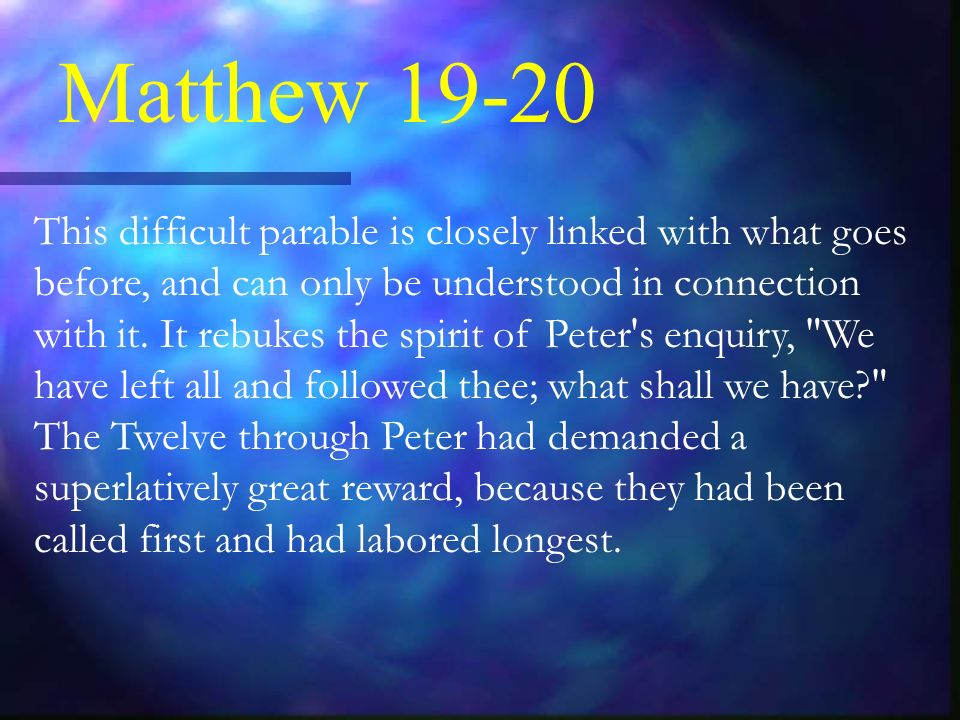 Matthew This difficult parable is closely linked with what goes before, and can only be understood in connection with it.