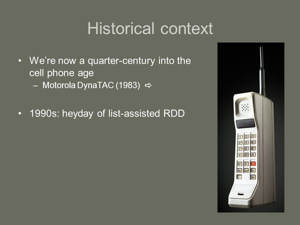 Historical context Were now a quarter-century into the cell phone age –Motorola DynaTAC (1983) 1990s: heyday of list-assisted RDD