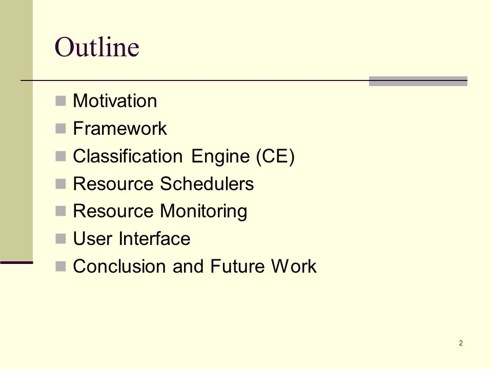 2 Outline Motivation Framework Classification Engine (CE) Resource Schedulers Resource Monitoring User Interface Conclusion and Future Work