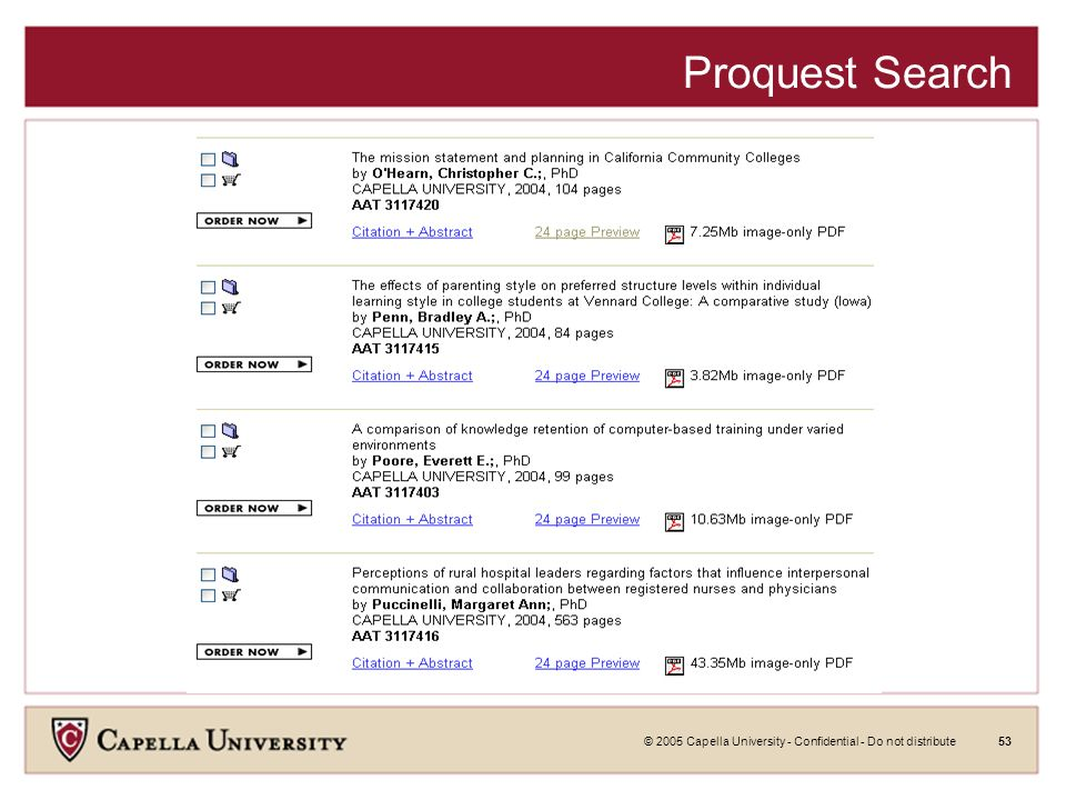 © 2005 Capella University - Confidential - Do not distribute52 ProQuest Digital Dissertations Proquest Digital Dissertations Search by keywords, author, dissertation number or use detailed search on main search page.