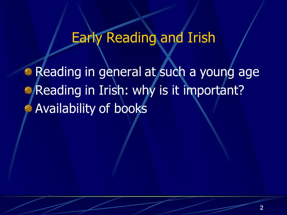 2 Early Reading and Irish Reading in general at such a young age Reading in Irish: why is it important.