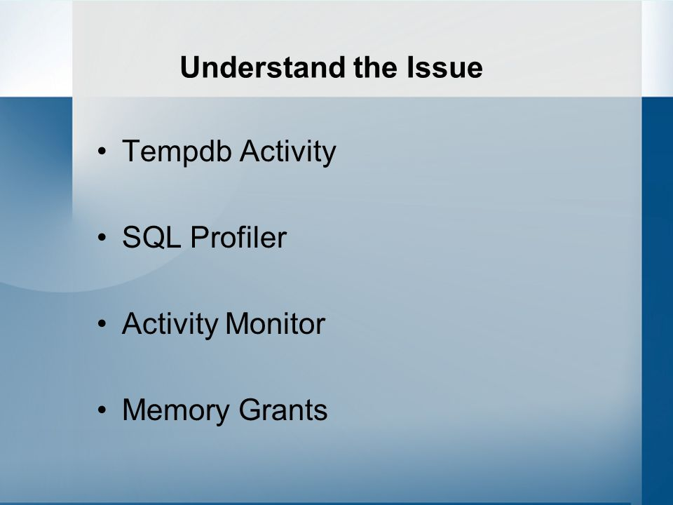 Understand the Issue Tempdb Activity SQL Profiler Activity Monitor Memory Grants
