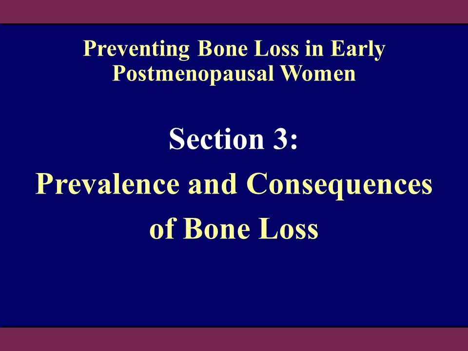Section 3: Prevalence and Consequences of Bone Loss Preventing Bone Loss in Early Postmenopausal Women