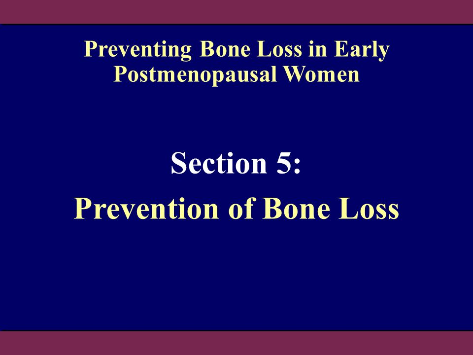 Section 5: Prevention of Bone Loss Preventing Bone Loss in Early Postmenopausal Women