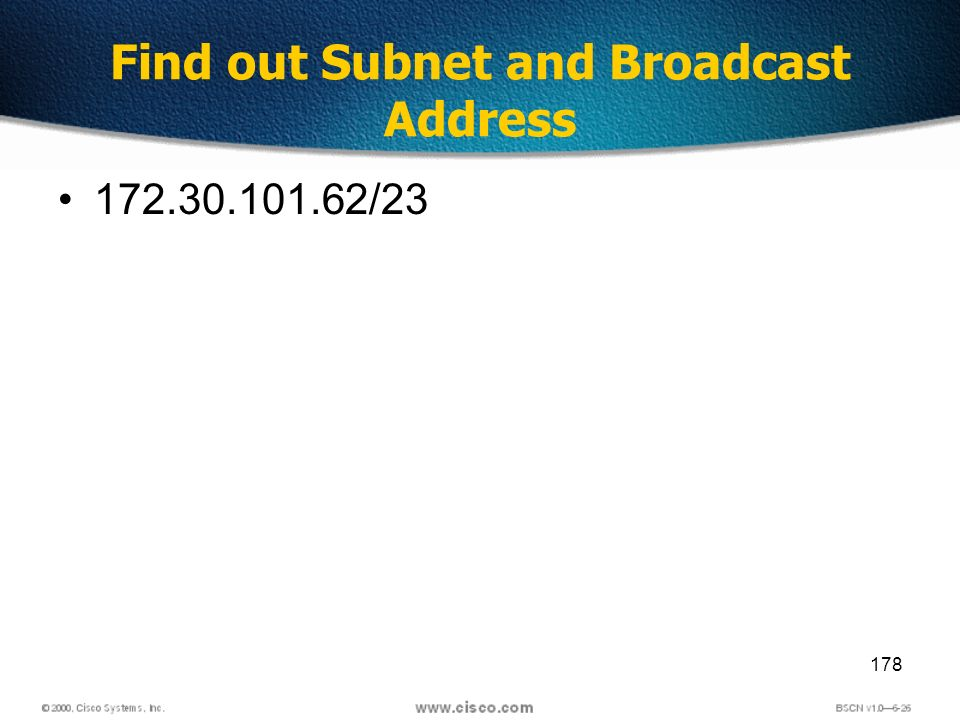 178 Find out Subnet and Broadcast Address 172.30.101.62/23