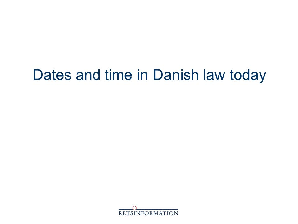 Dates and time in Danish law today