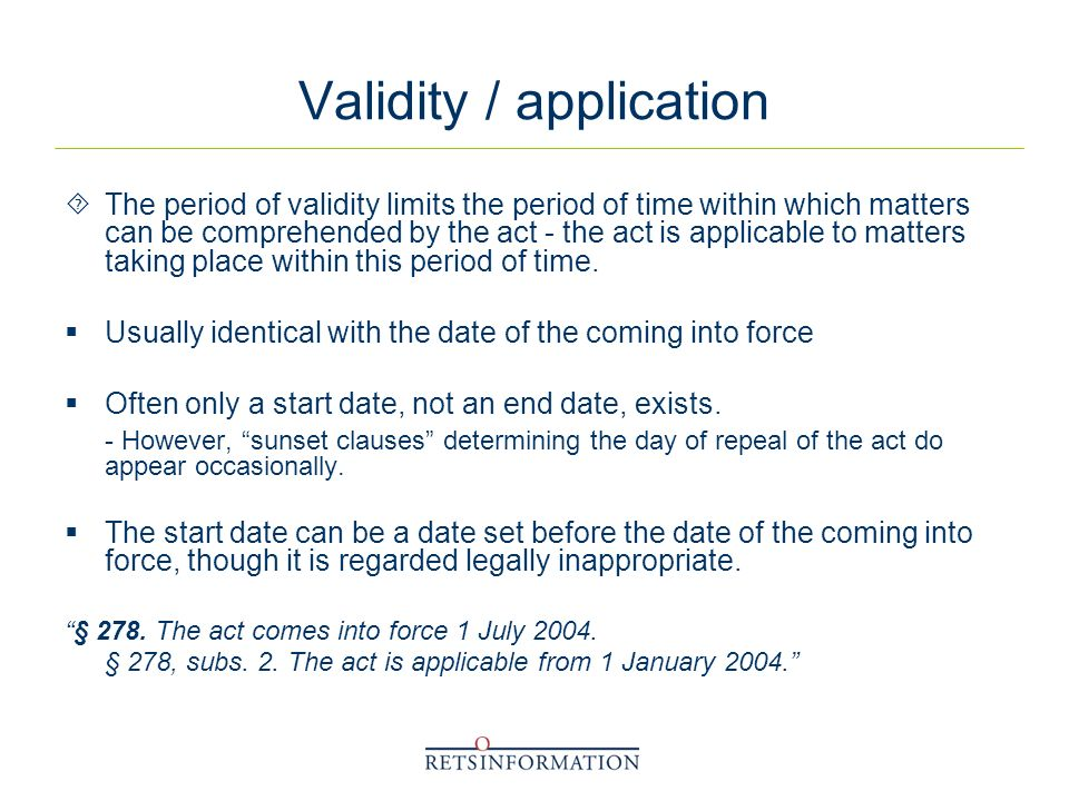 Validity / application The period of validity limits the period of time within which matters can be comprehended by the act - the act is applicable to matters taking place within this period of time.