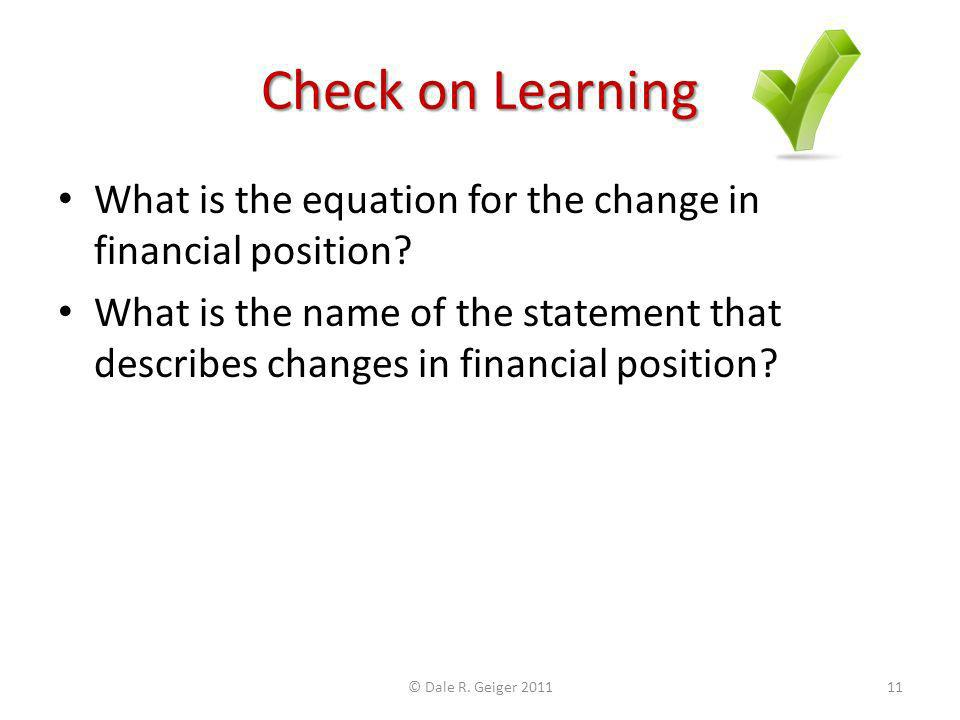 Check on Learning What is the equation for the change in financial position.