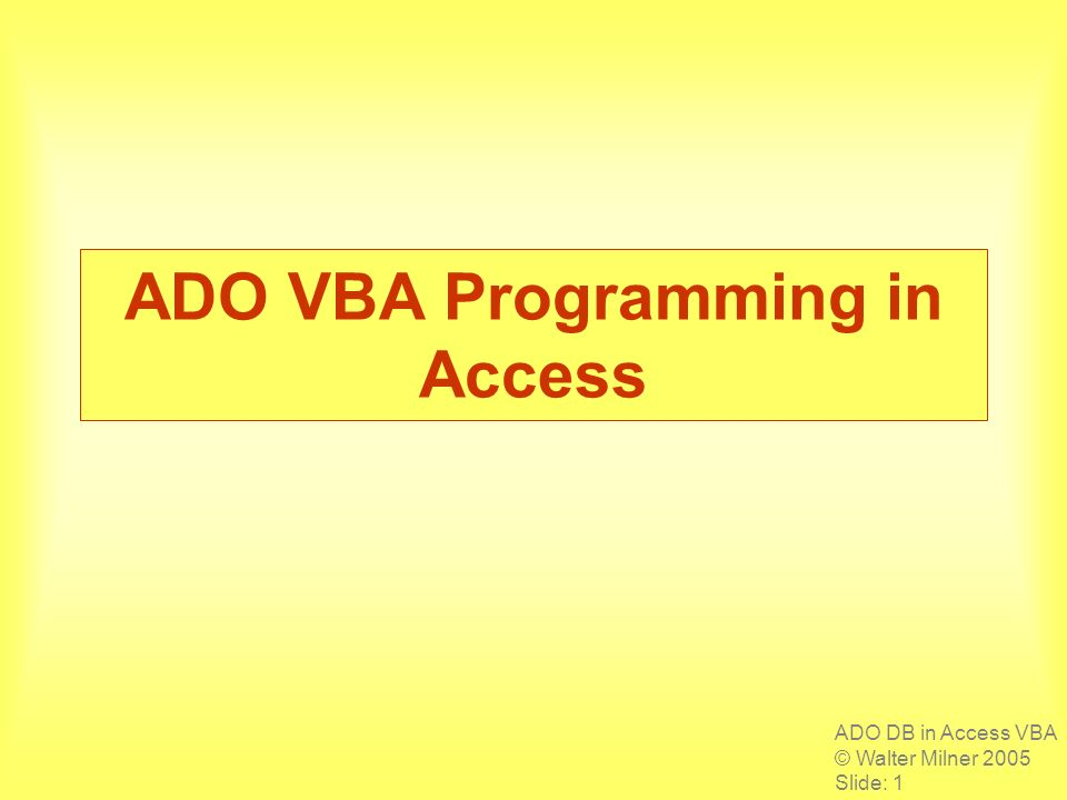 ADO DB in Access VBA © Walter Milner 2005 Slide: 1 ADO VBA Programming in Access