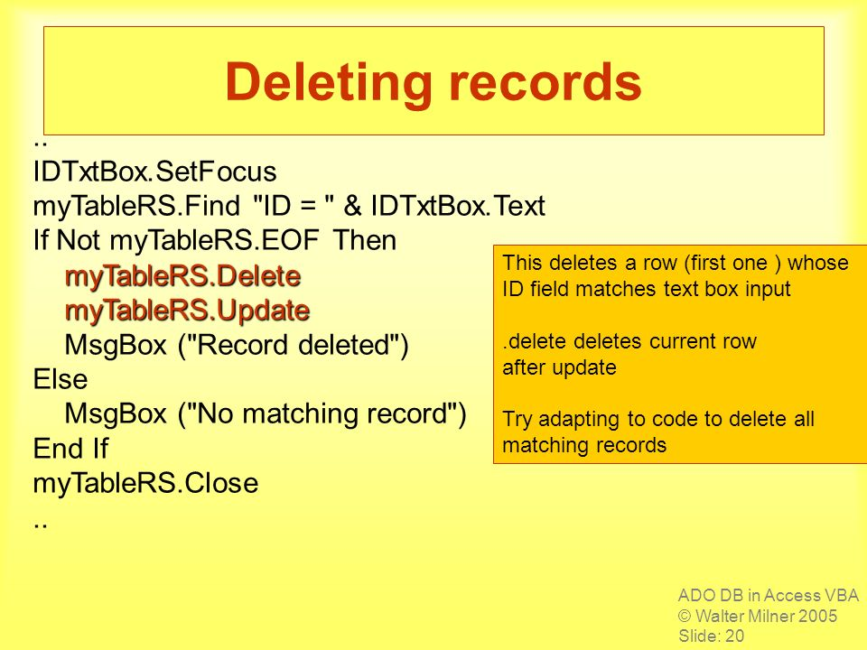 ADO DB in Access VBA © Walter Milner 2005 Slide: 20 Deleting records..