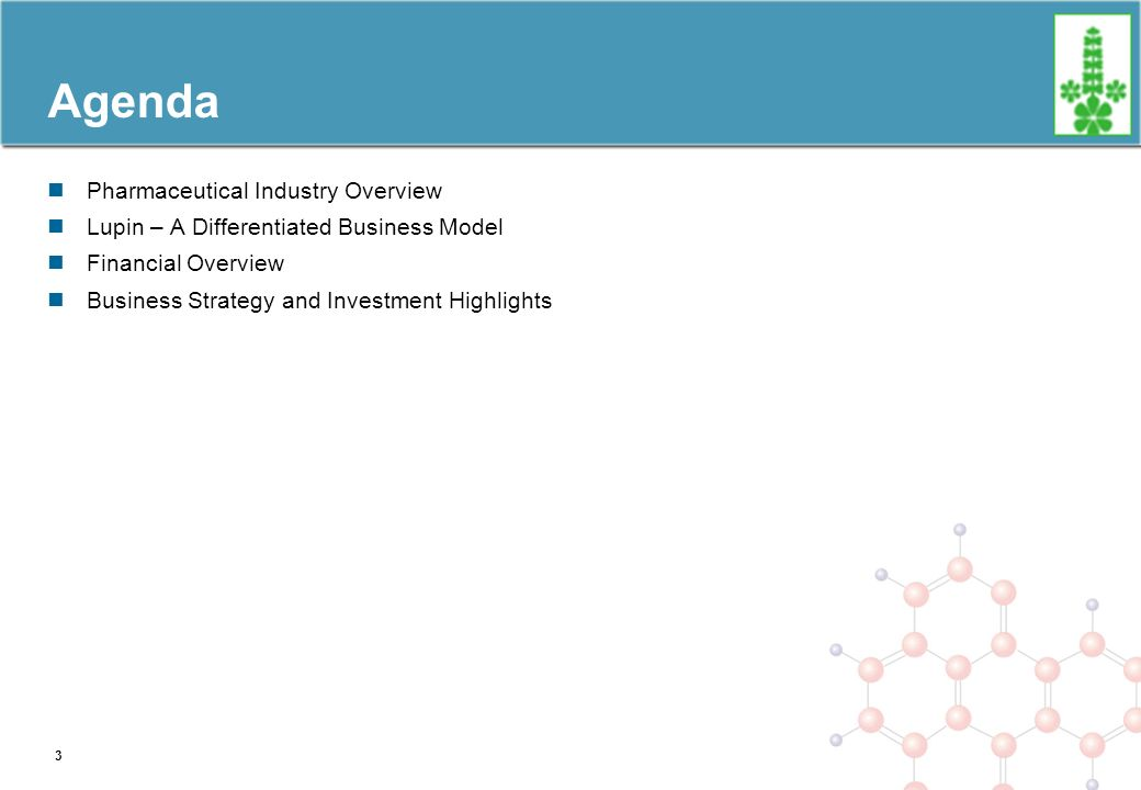 Agenda Pharmaceutical Industry Overview Lupin – A Differentiated Business Model Financial Overview Business Strategy and Investment Highlights 3