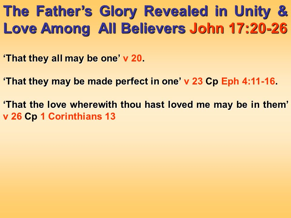 The Fathers Glory Revealed in Unity & Love Among All Believers John 17:20 26 That they all may be one That they all may be one v 20.