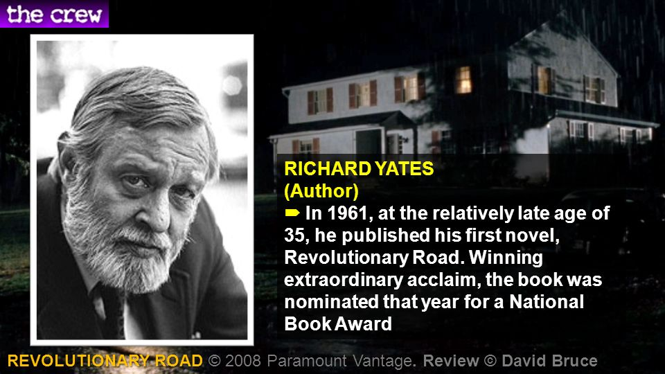 RICHARD YATES (Author) RICHARD YATES (Author) In 1961, at the relatively late age of 35, he published his first novel, Revolutionary Road.