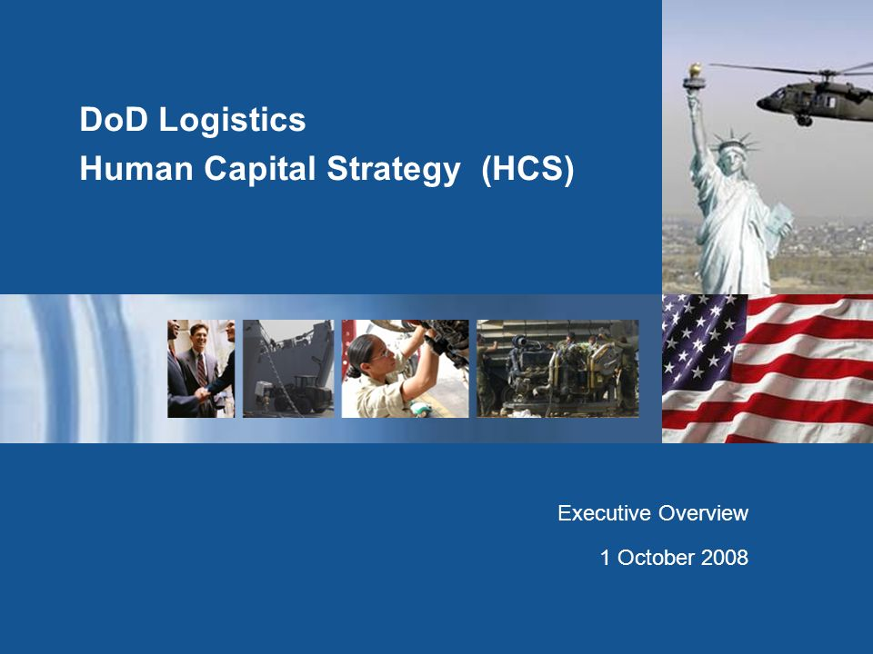 DoD Logistics Human Capital Strategy (HCS) Executive Overview 1 October 2008