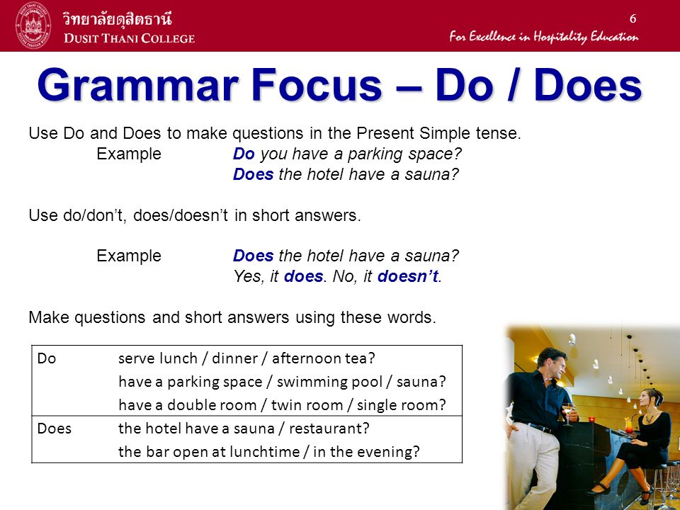 6 Grammar Focus – Do / Does Do serve lunch / dinner / afternoon tea.