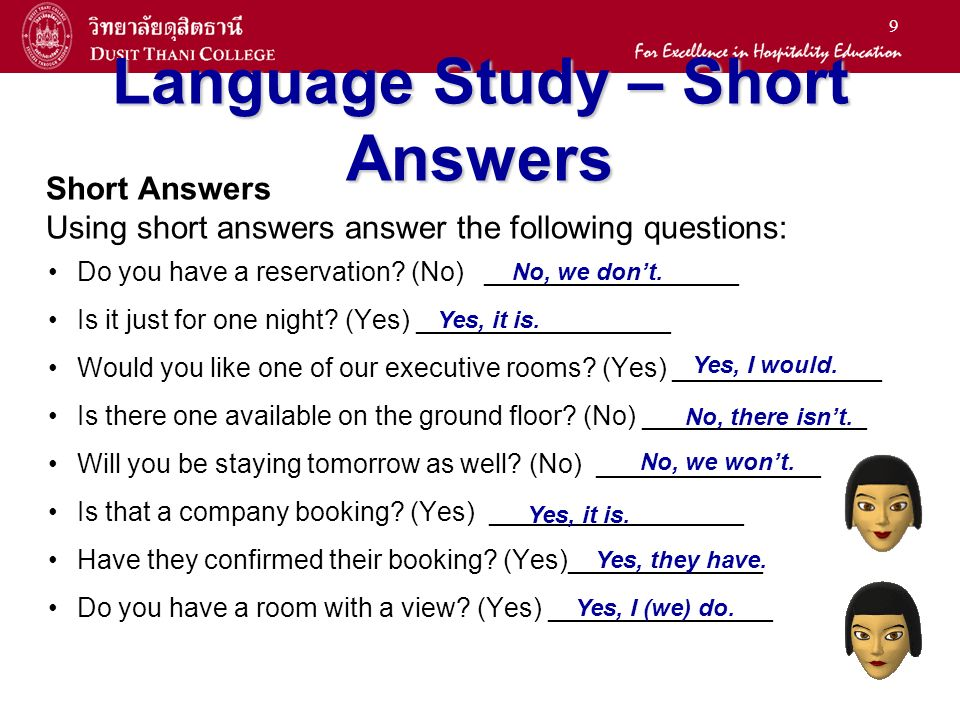 9 Language Study – Short Answers Short Answers Using short answers answer the following questions: Do you have a reservation.