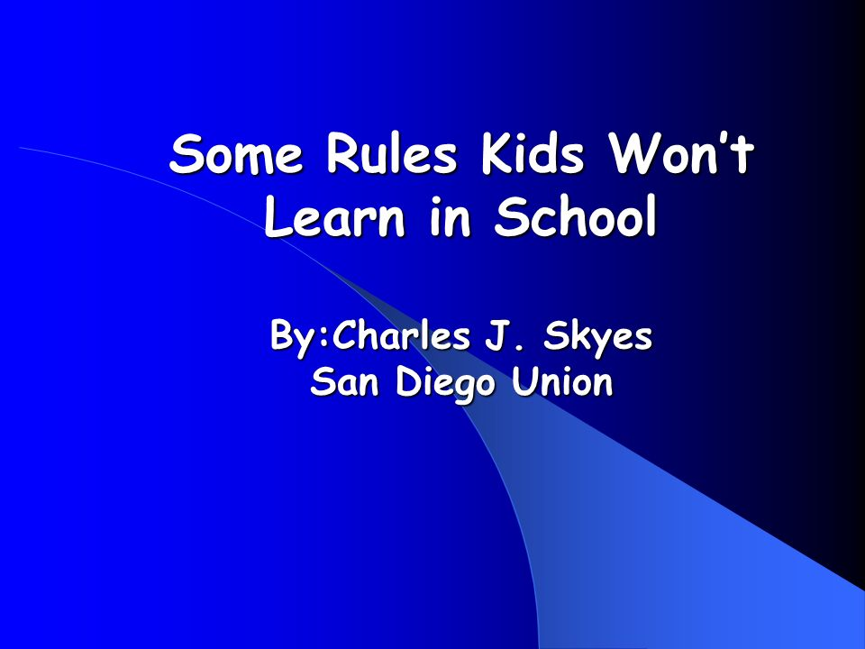 Some Rules Kids Wont Learn in School By:Charles J. Skyes San Diego Union