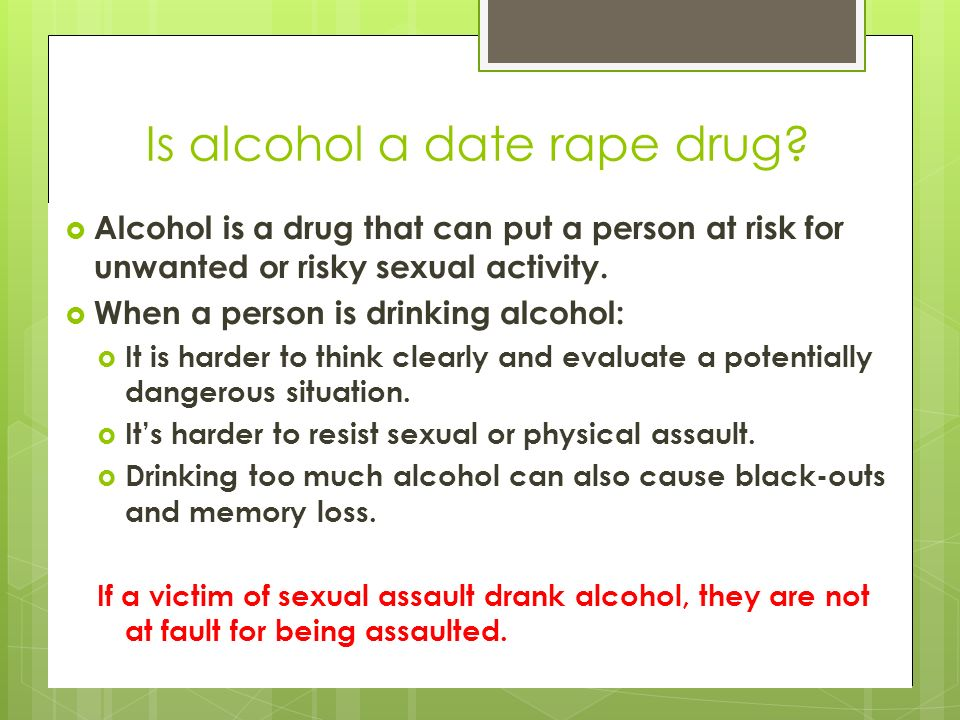 Is alcohol a date rape drug.