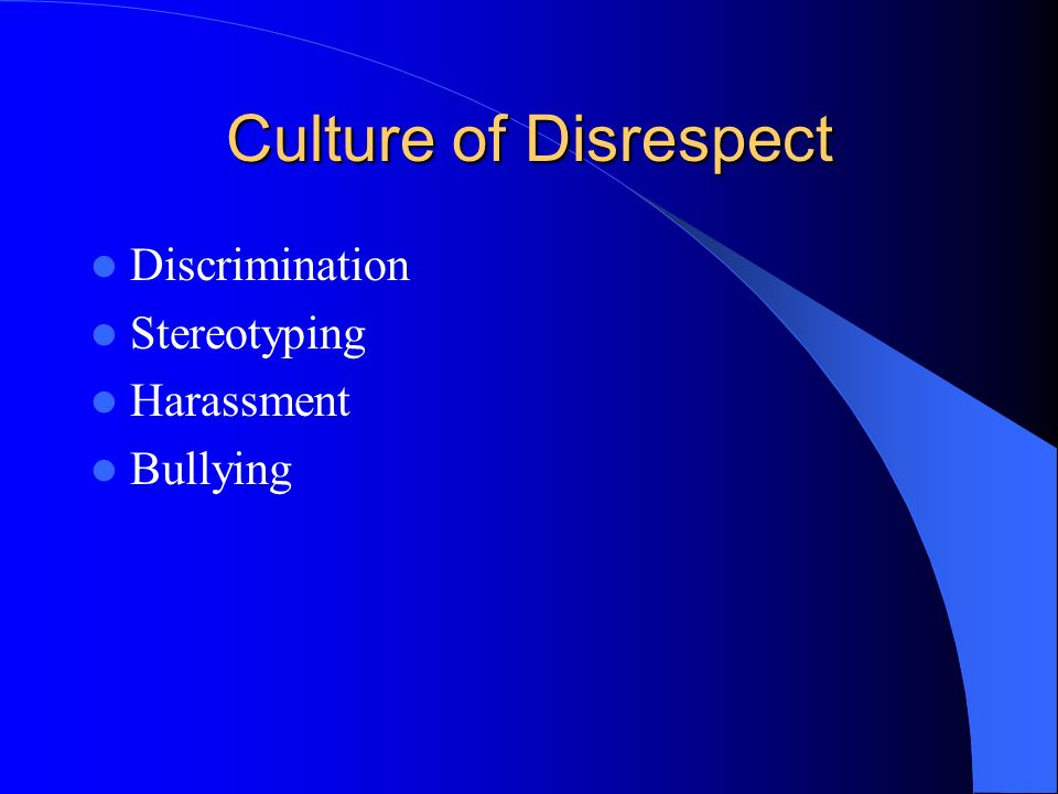 Culture of Disrespect Discrimination Stereotyping Harassment Bullying